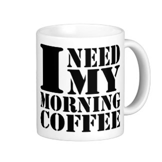 I need my morning coffee mug